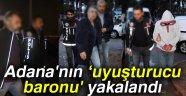 'Adana'nın uyuşturucu baronu' yakalandı